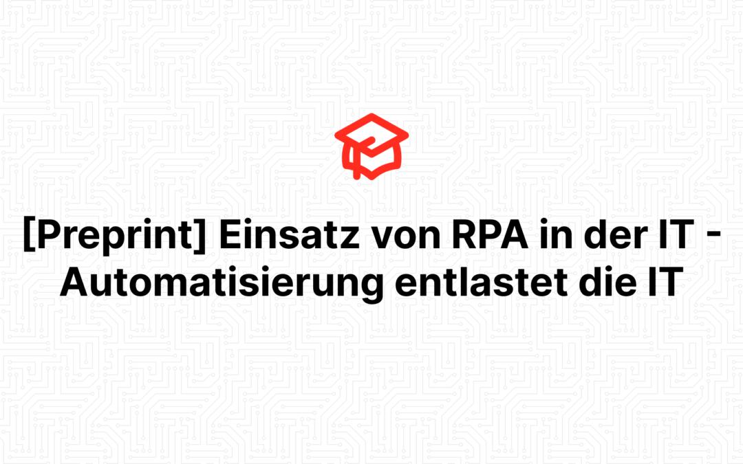 [Preprint] Einsatz von RPA in der IT – Automatisierung entlastet die IT